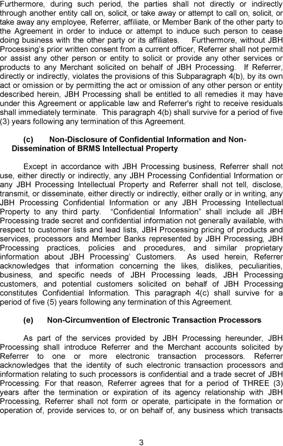 Furthermore, without JBH Processing s prior written consent from a current officer, Referrer shall not permit or assist any other person or entity to solicit or provide any other services or products
