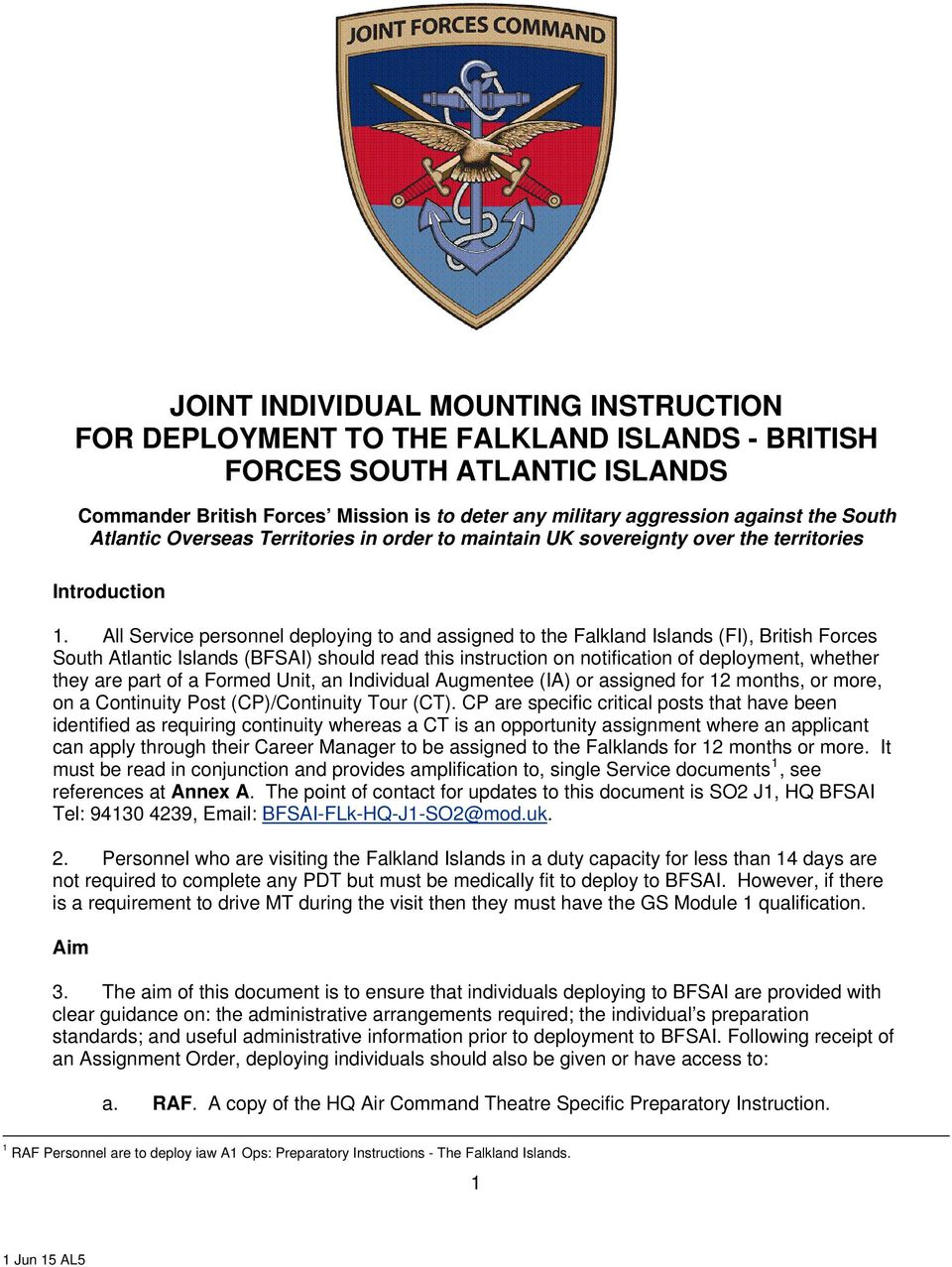 All Service personnel deploying to and assigned to the Falkland Islands (FI), British Forces South Atlantic Islands (BFSAI) should read this instruction on notification of deployment, whether they