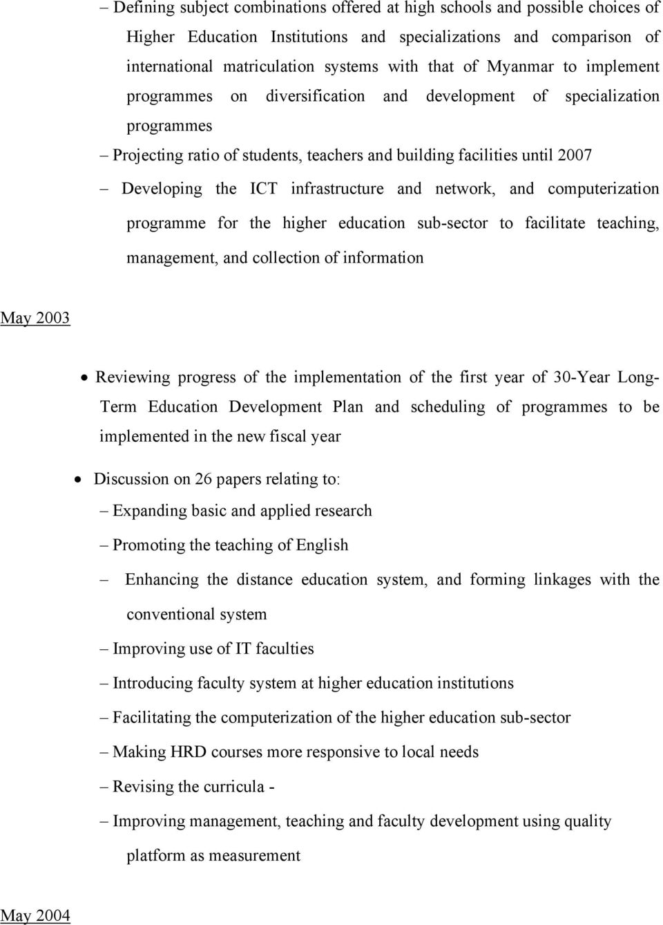 infrastructure and network, and computerization programme for the higher education sub-sector to facilitate teaching, management, and collection of information May 2003 Reviewing progress of the
