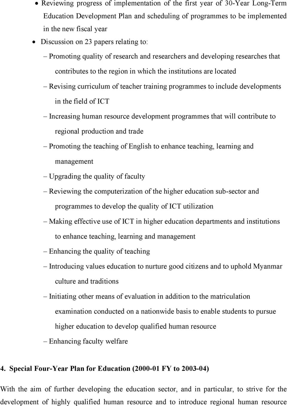 programmes to include developments in the field of ICT Increasing human resource development programmes that will contribute to regional production and trade Promoting the teaching of English to