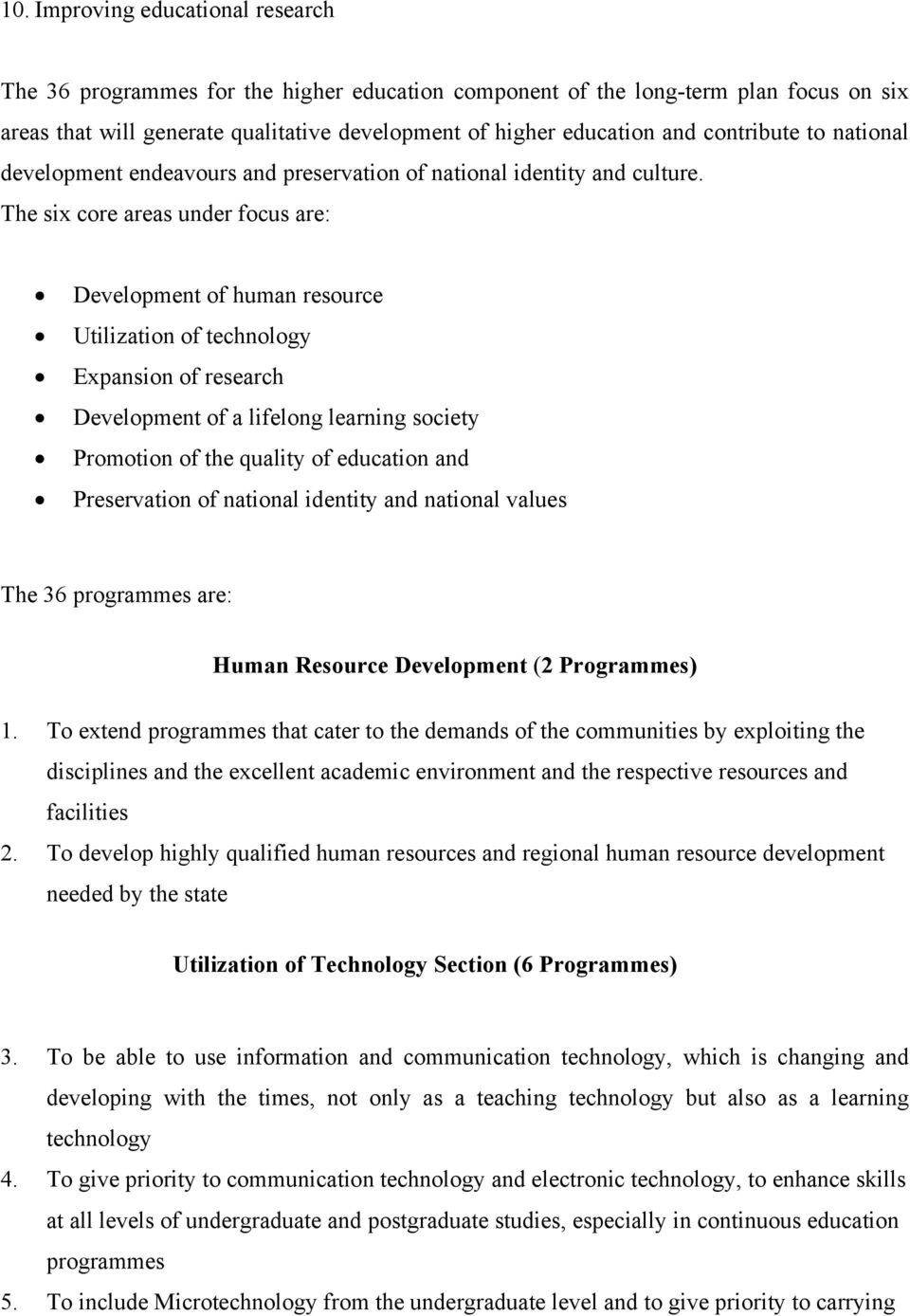 The six core areas under focus are: Development of human resource Utilization of technology Expansion of research Development of a lifelong learning society Promotion of the quality of education and