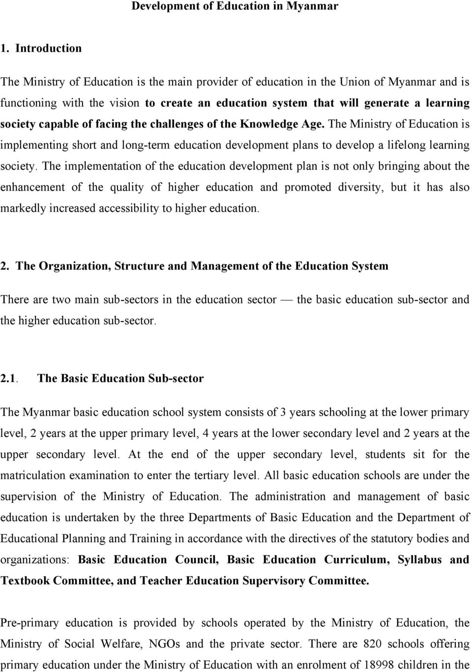 capable of facing the challenges of the Knowledge Age. The Ministry of Education is implementing short and long-term education development plans to develop a lifelong learning society.