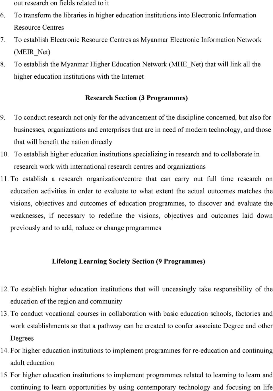 To establish the Myanmar Higher Education Network (MHE_Net) that will link all the higher education institutions with the Internet Research Section (3 Programmes) 9.