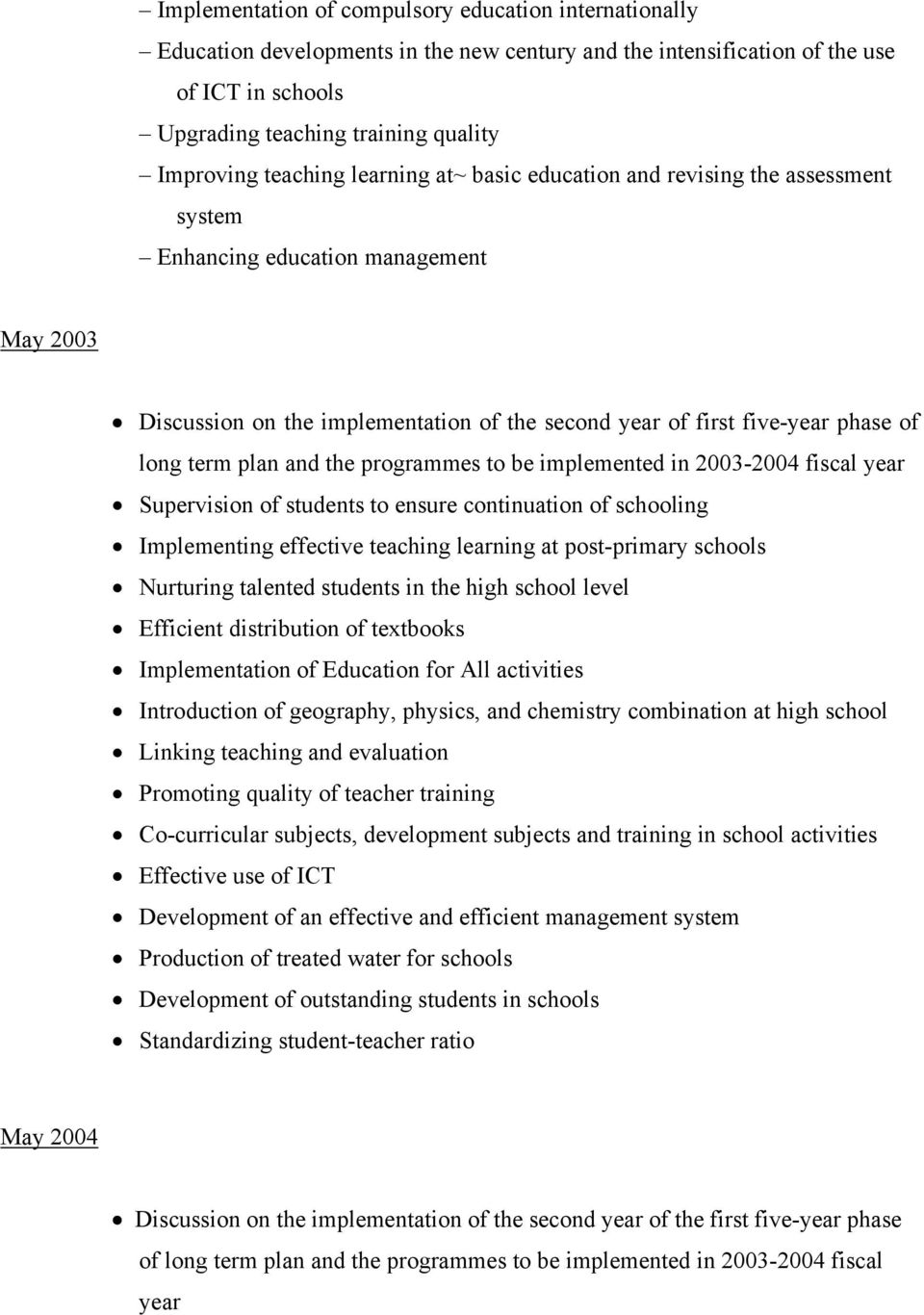term plan and the programmes to be implemented in 2003-2004 fiscal year Supervision of students to ensure continuation of schooling Implementing effective teaching learning at post-primary schools