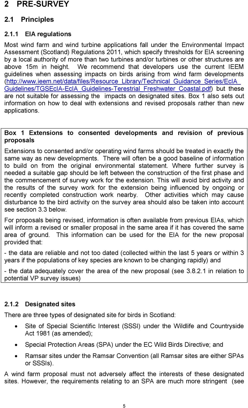 1 EIA regulations Most wind farm and wind turbine applications fall under the Environmental Impact Assessment (Scotland) Regulations 2011, which specify thresholds for EIA screening by a local