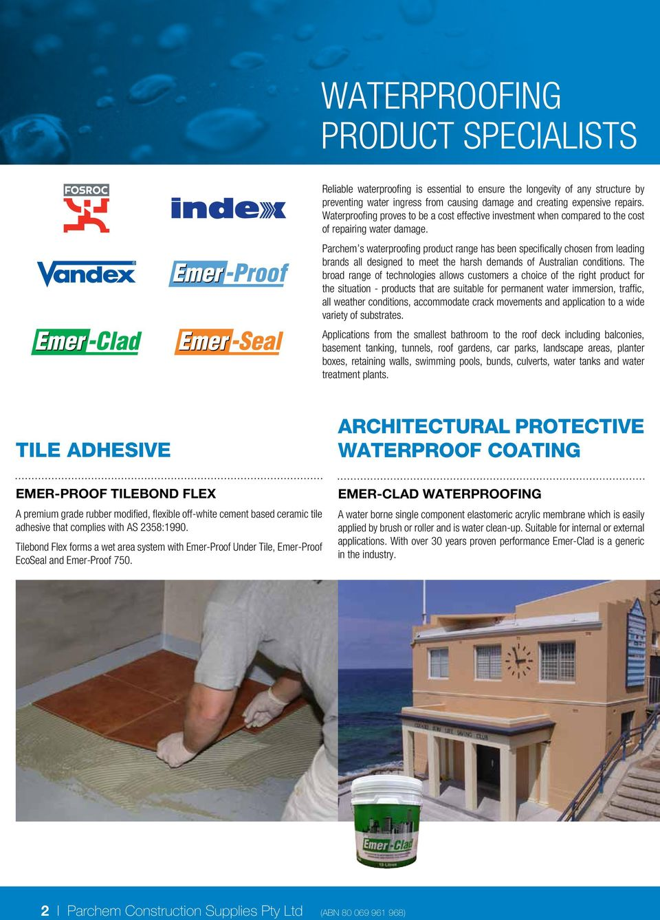 Parchem s waterproofing product range has been specifically chosen from leading brands all designed to meet the harsh demands of Australian conditions.
