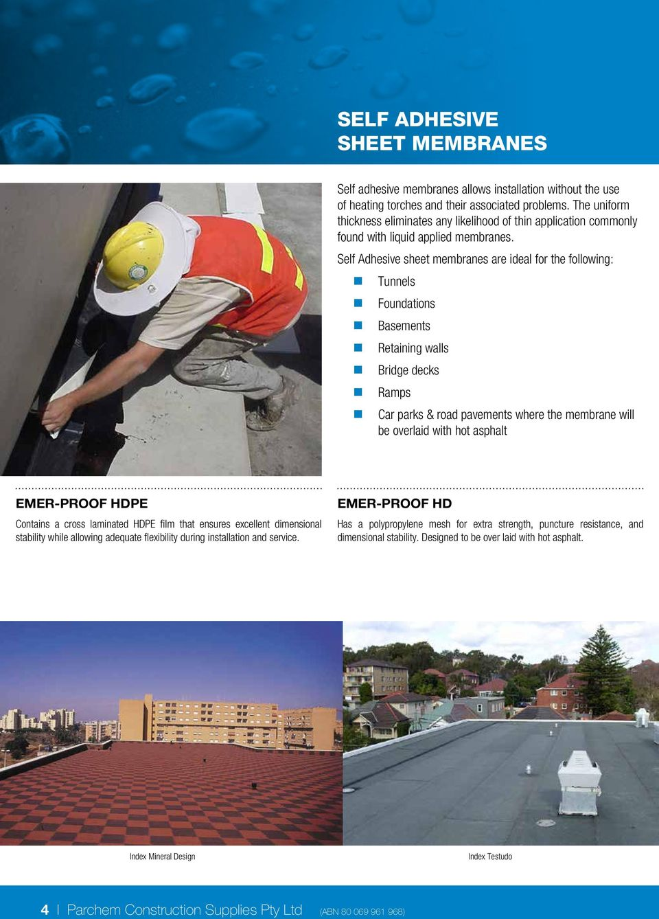Self Adhesive sheet membranes are ideal for the following: Tunnels Foundations Basements Retaining walls Bridge decks Ramps Car parks & road pavements where the membrane will be overlaid with hot
