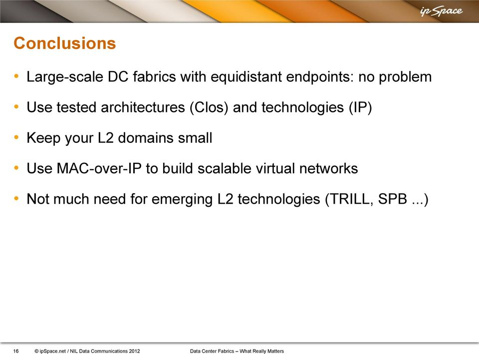 to build scalable virtual networks Not much need for emerging L2 technologies (TRILL,
