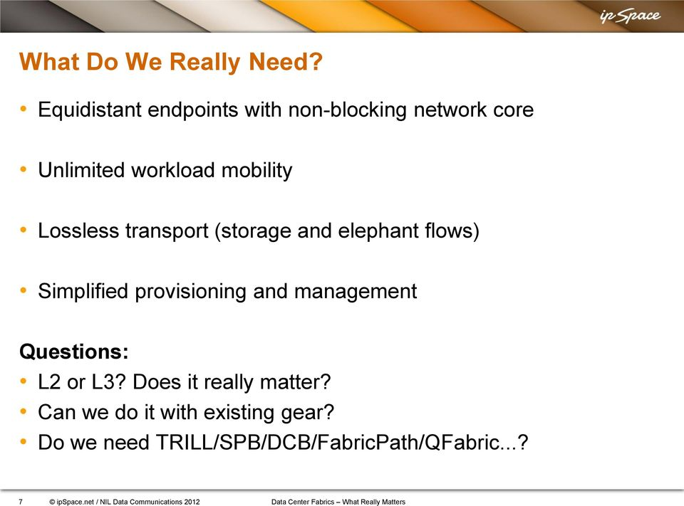 (storage and elephant flows) Simplified provisioning and management Questions: L2 or L3?