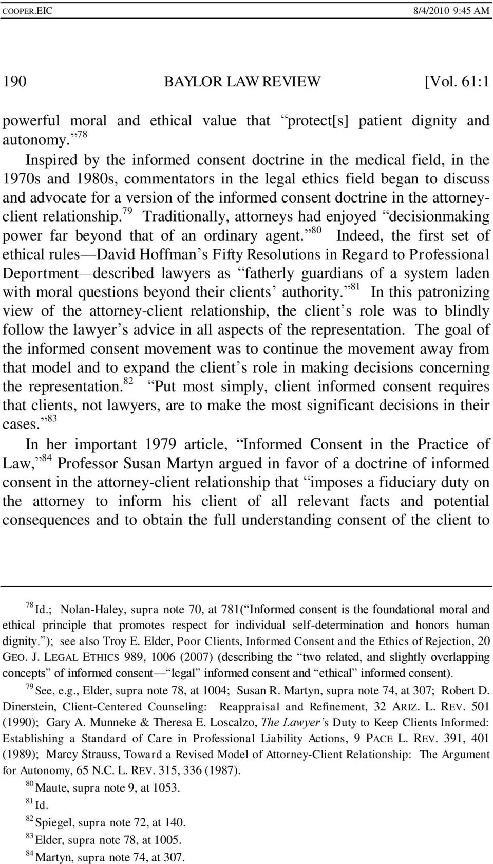 doctrine in the attorneyclient relationship. 79 Traditionally, attorneys had enjoyed decisionmaking power far beyond that of an ordinary agent.