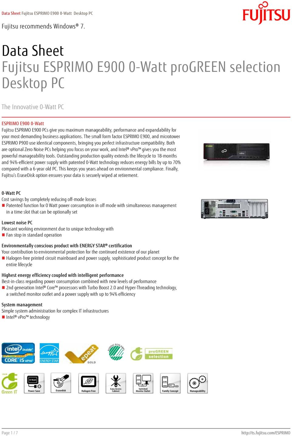 The small form factor ESPRIMO E900, and microtower ESPRIMO P900 use identical components, bringing you perfect infrastructure compatibility.