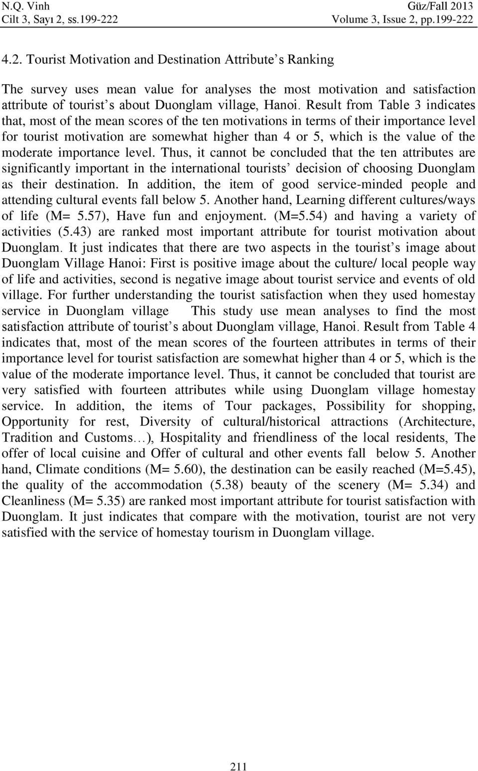 ss.199-222 Volume 3, Issue 2, pp.199-222 4.2. Tourist Motivation and Destination Attribute s Ranking The survey uses mean value for analyses the most motivation and satisfaction attribute of tourist s about Duonglam village, Hanoi.