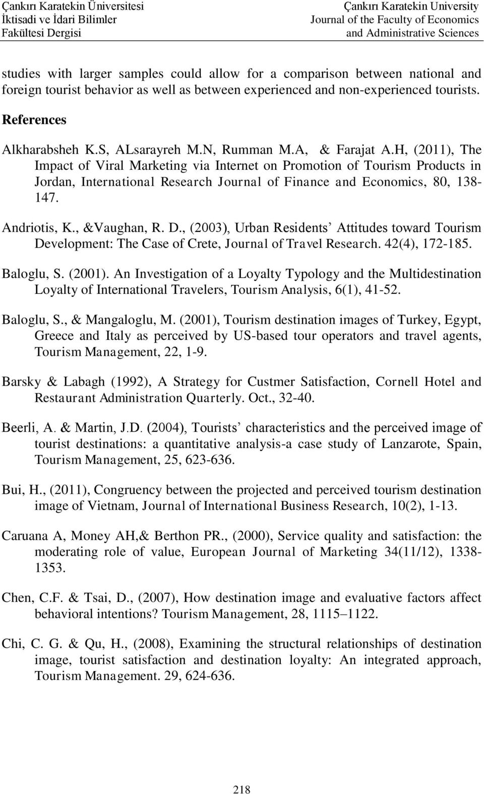 H, (2011), The Impact of Viral Marketing via Internet on Promotion of Tourism Products in Jordan, International Research Journal of Finance and Economics, 80, 138-147. Andriotis, K., &Vaughan, R. D.