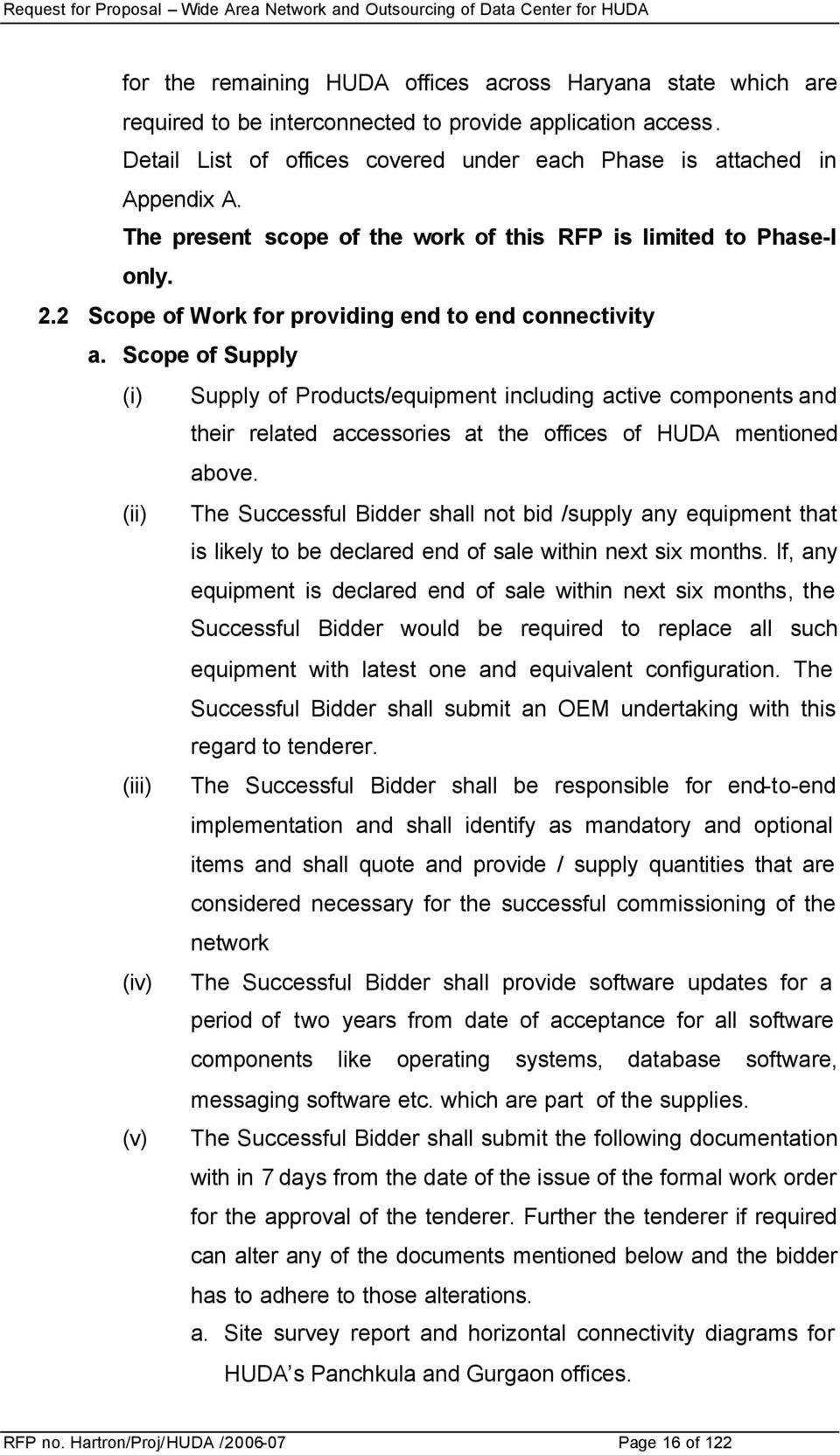 Scope of Supply (i) Supply of Products/equipment including active components and their related accessories at the offices of HUDA mentioned above.