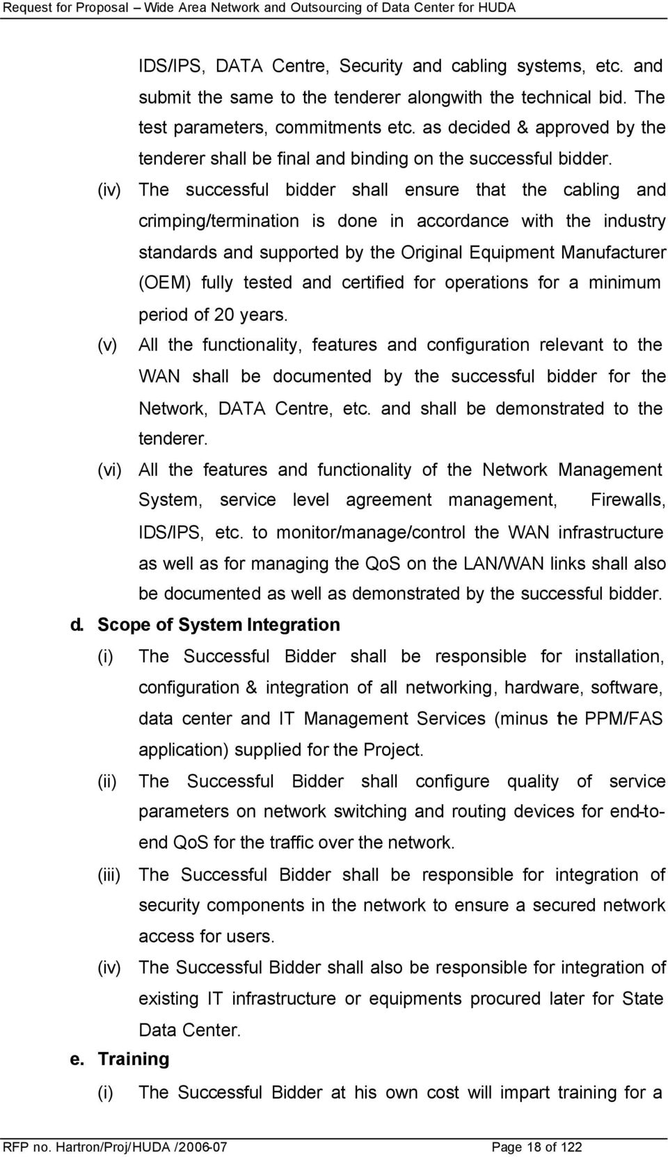 (iv) The successful bidder shall ensure that the cabling and crimping/termination is done in accordance with the industry standards and supported by the Original Equipment Manufacturer (OEM) fully