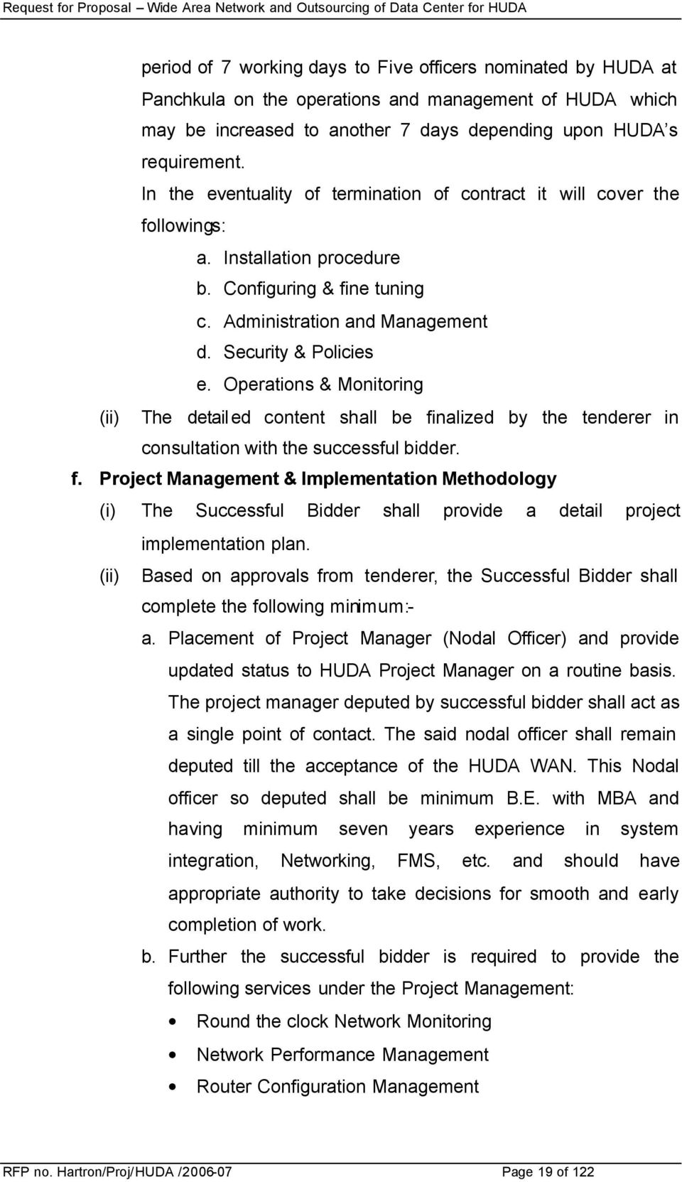 Operations & Monitoring (ii) The detailed content shall be finalized by the tenderer in consultation with the successful bidder. f. Project Management & Implementation Methodology (i) The Successful Bidder shall provide a detail project implementation plan.