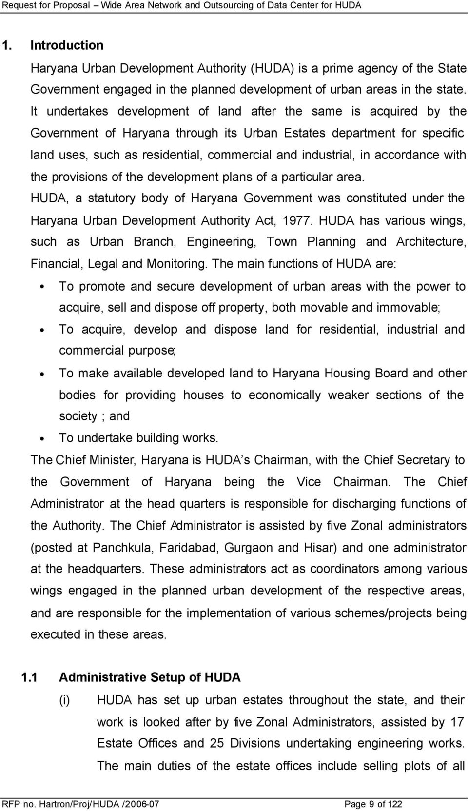 in accordance with the provisions of the development plans of a particular area. HUDA, a statutory body of Haryana Government was constituted under the Haryana Urban Development Authority Act, 1977.