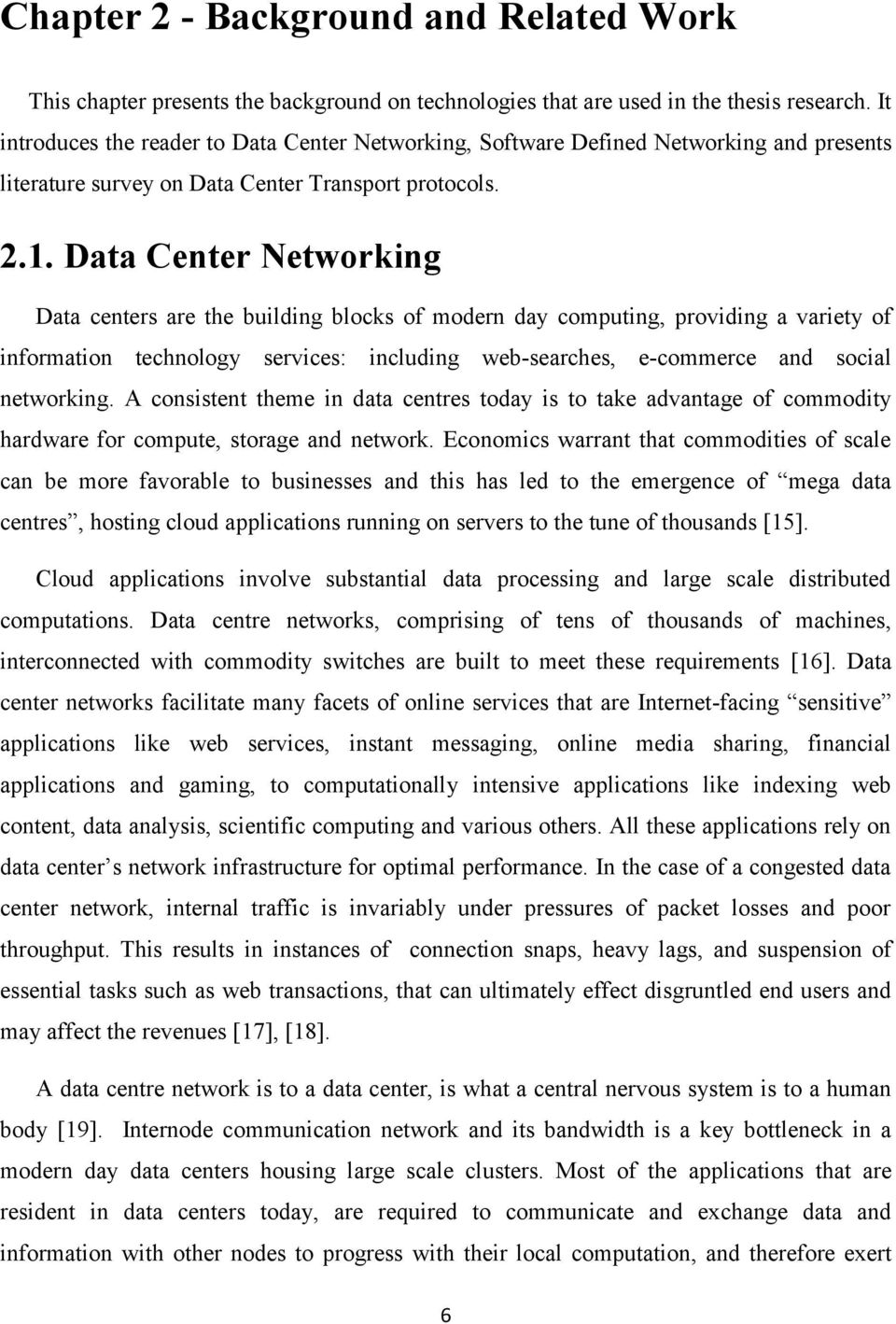 Data Center Networking Data centers are the building blocks of modern day computing, providing a variety of information technology services: including web-searches, e-commerce and social networking.