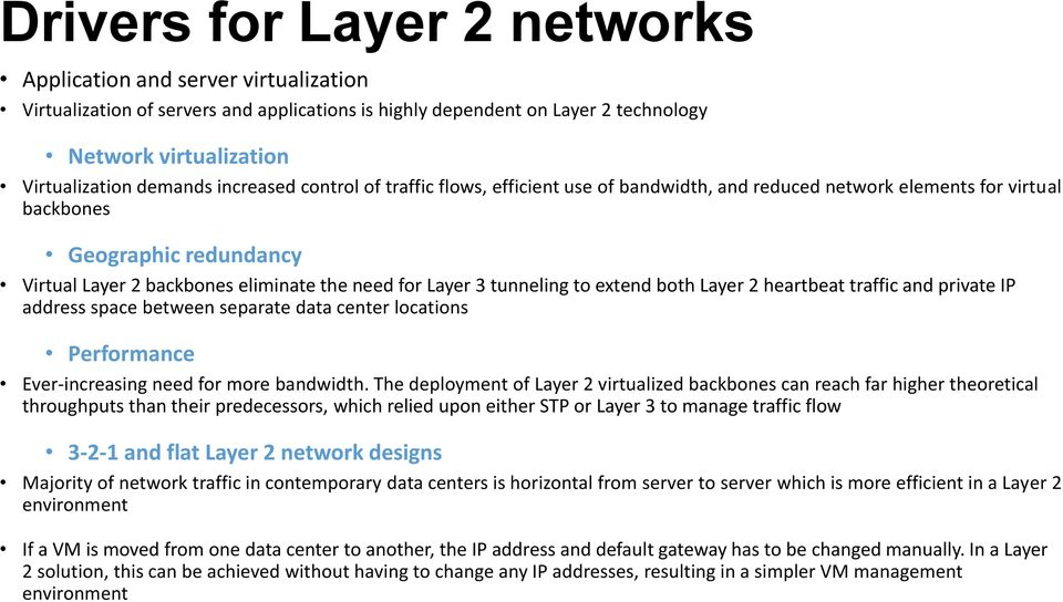 tunneling to extend both Layer 2 heartbeat traffic and private IP address space between separate data center locations Performance Ever-increasing need for more bandwidth.