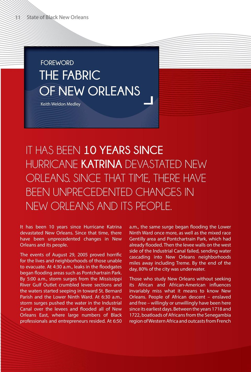Since that time, there have been unprecedented changes in New Orleans and its people. The events of August 29, 2005 proved horrific for the lives and neighborhoods of those unable to evacuate.