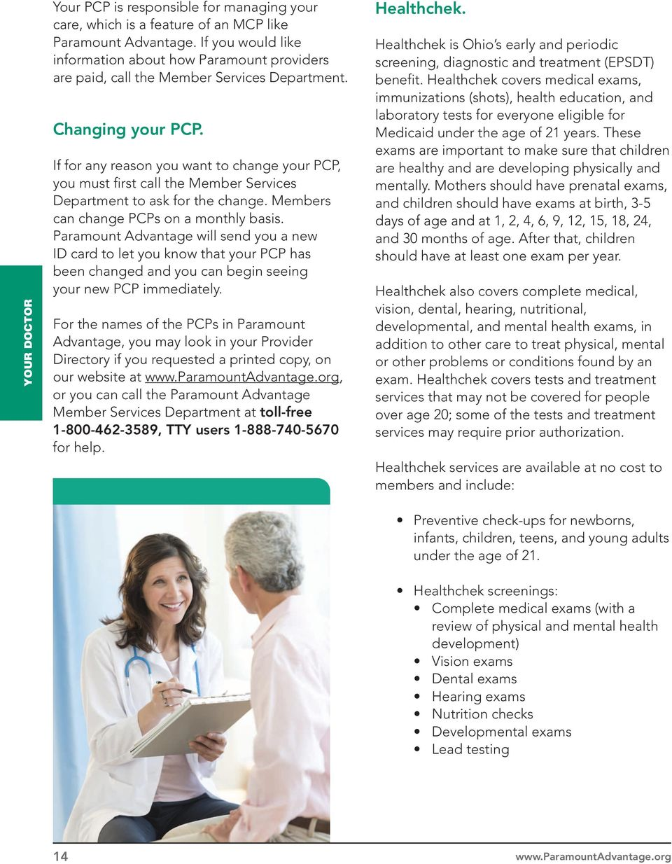 If for any reason you want to change your PCP, you must first call the Member Services Department to ask for the change. Members can change PCPs on a monthly basis.
