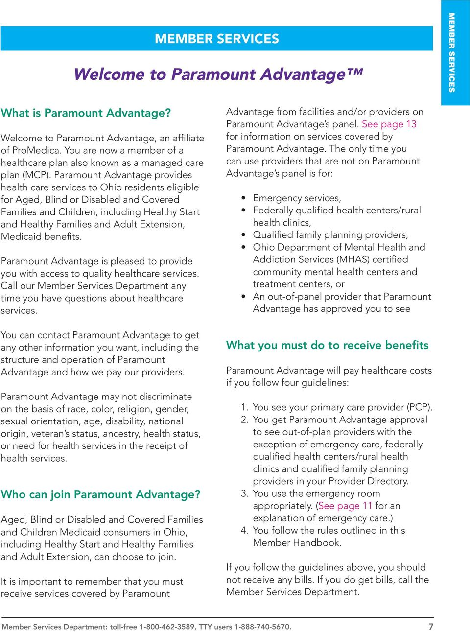 Paramount Advantage provides health care services to Ohio residents eligible for Aged, Blind or Disabled and Covered Families and Children, including Healthy Start and Healthy Families and Adult