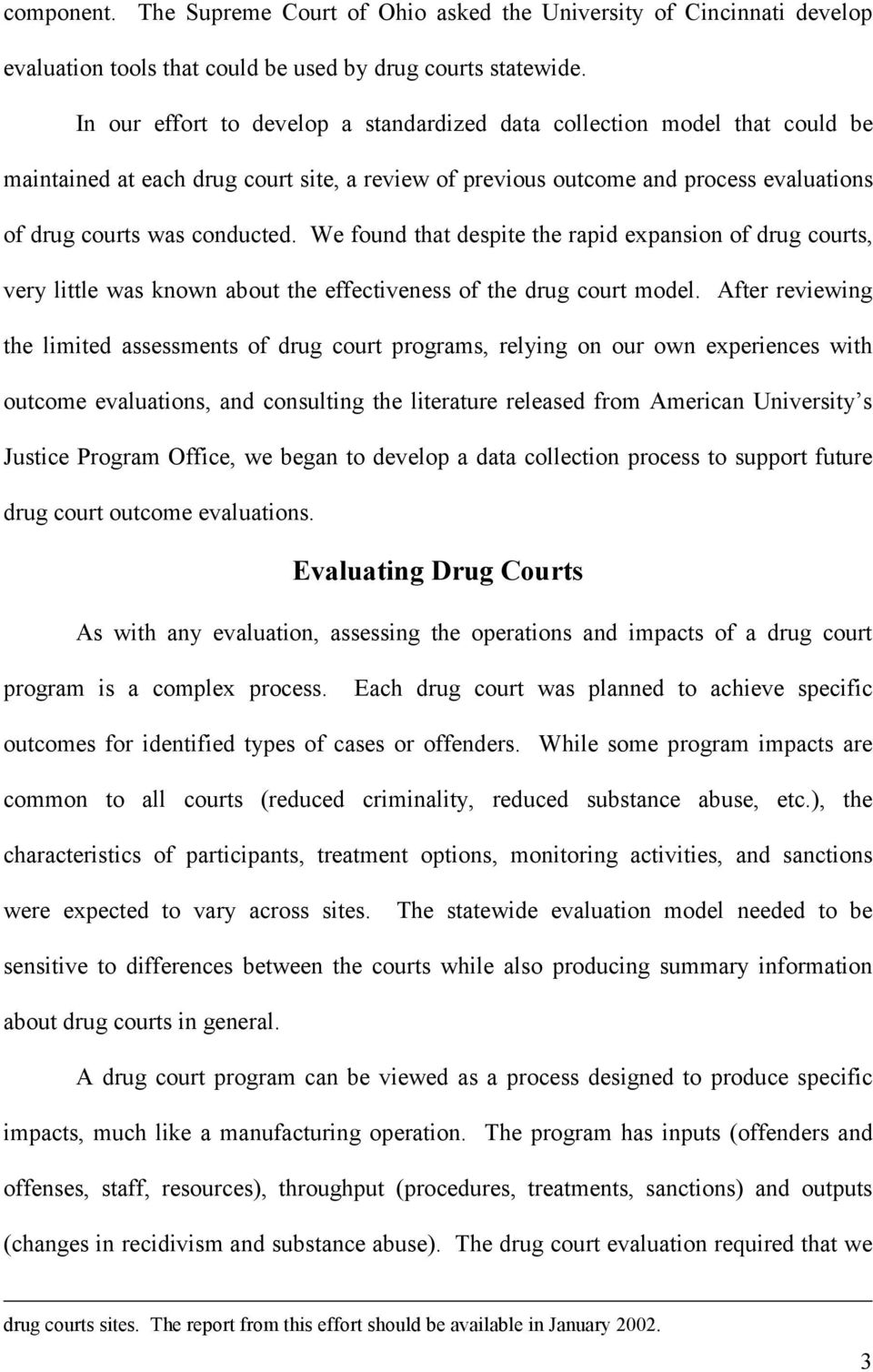 We found that despite the rapid expansion of drug courts, very little was known about the effectiveness of the drug court model.