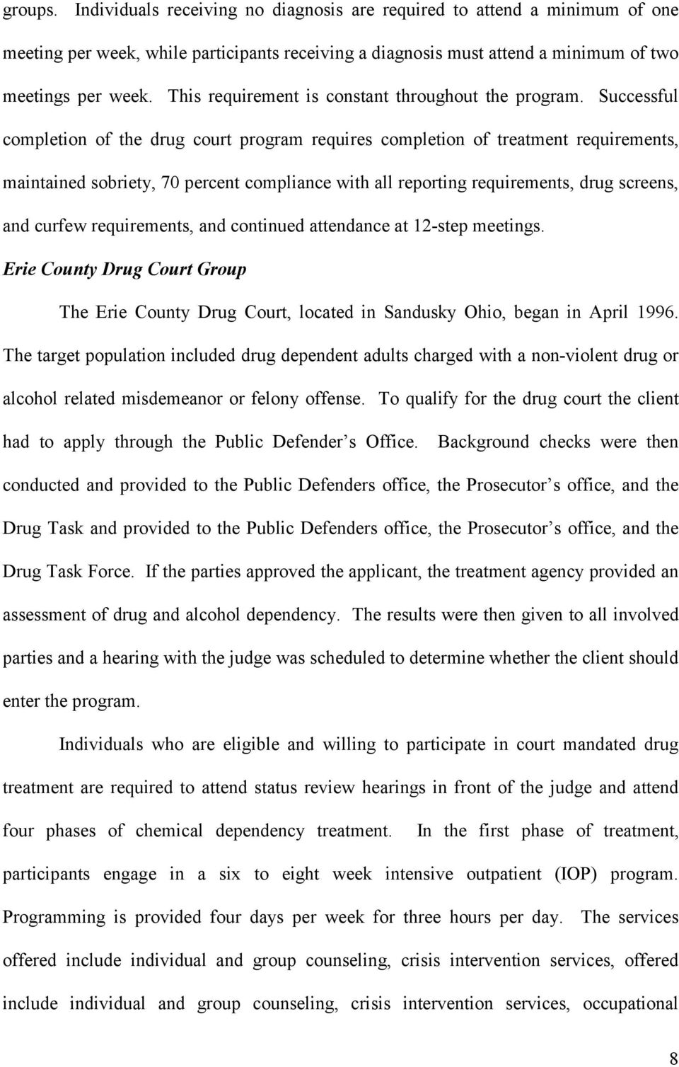 Successful completion of the drug court program requires completion of treatment requirements, maintained sobriety, 70 percent compliance with all reporting requirements, drug screens, and curfew