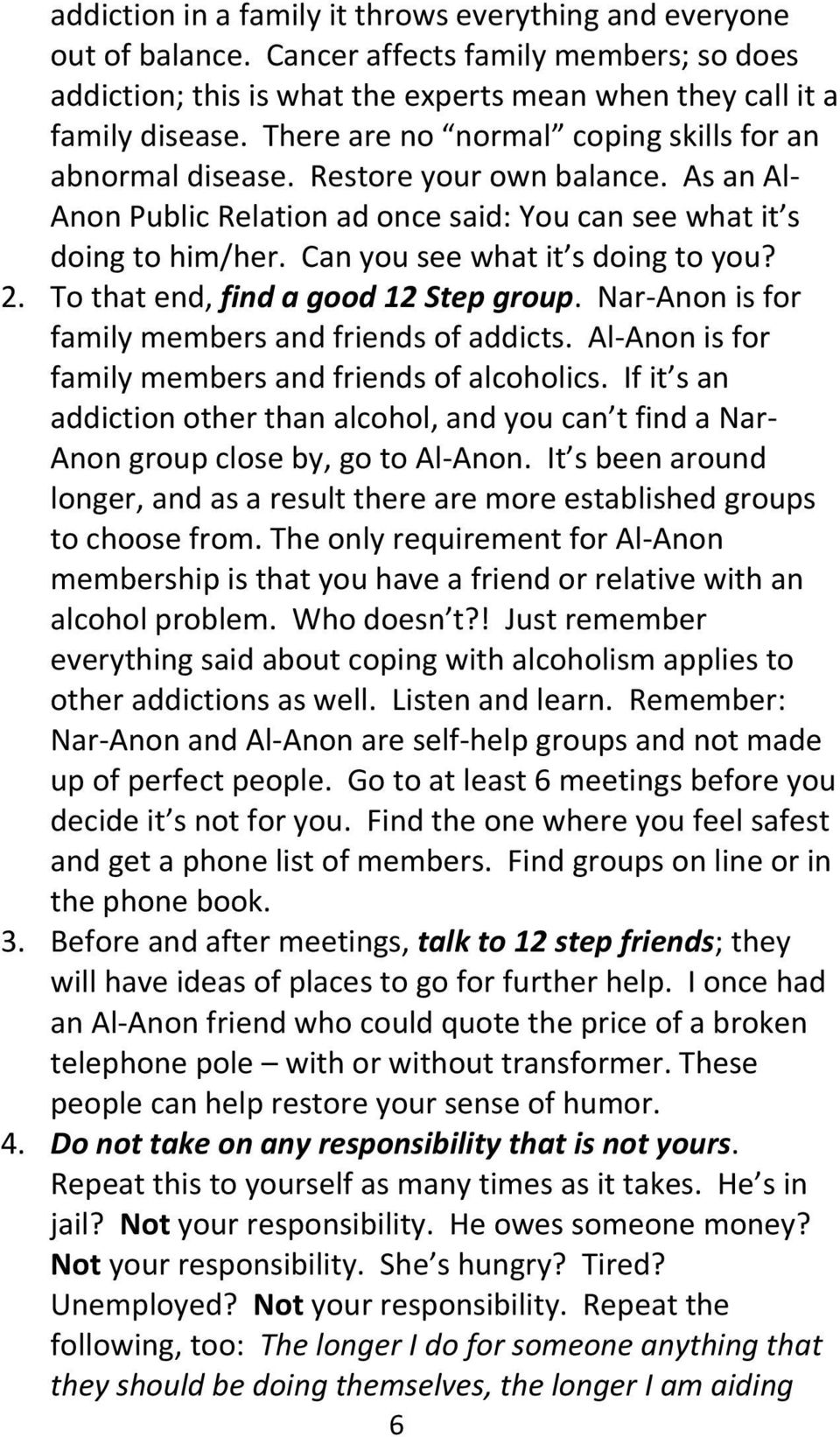 Can you see what it s doing to you? 2. To that end, find a good 12 Step group. Nar-Anon is for family members and friends of addicts. Al-Anon is for family members and friends of alcoholics.