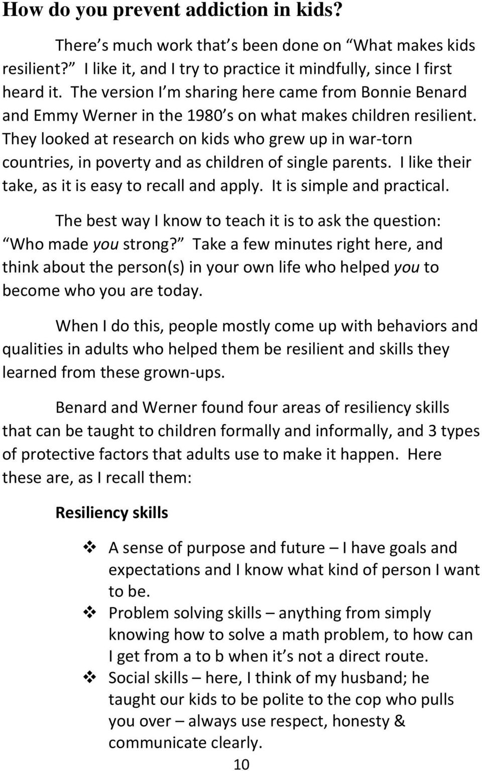 They looked at research on kids who grew up in war-torn countries, in poverty and as children of single parents. I like their take, as it is easy to recall and apply. It is simple and practical.