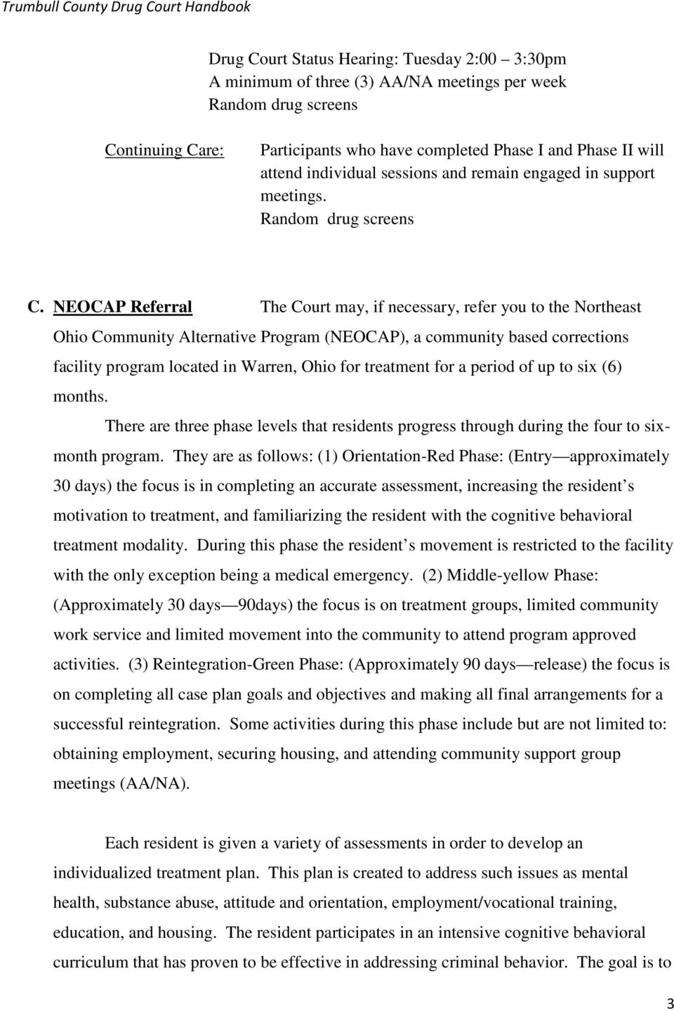 NEOCAP Referral The Court may, if necessary, refer you to the Northeast Ohio Community Alternative Program (NEOCAP), a community based corrections facility program located in Warren, Ohio for