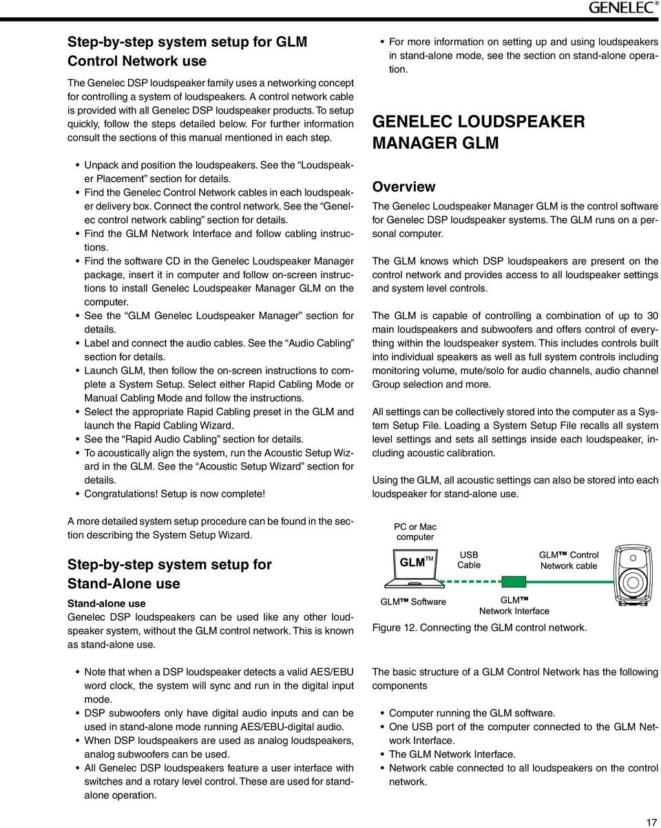For further information consult the sections of this manual mentioned in each step. Unpack and position the loudspeakers. See the Loudspeaker Placement section for details.