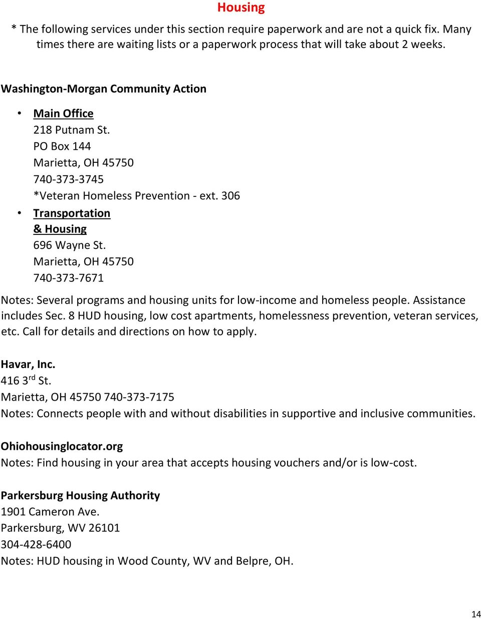 740-373-7671 Notes: Several programs and housing units for low-income and homeless people. Assistance includes Sec. 8 HUD housing, low cost apartments, homelessness prevention, veteran services, etc.