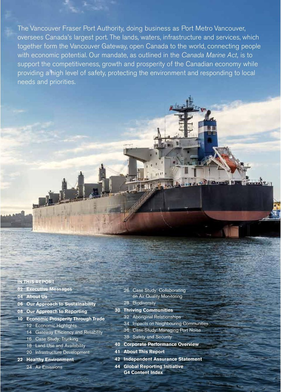 Our mandate, as outlined in the Canada Marine Act, is to support the competitiveness, growth and prosperity of the Canadian economy while providing a high level of safety, protecting the environment