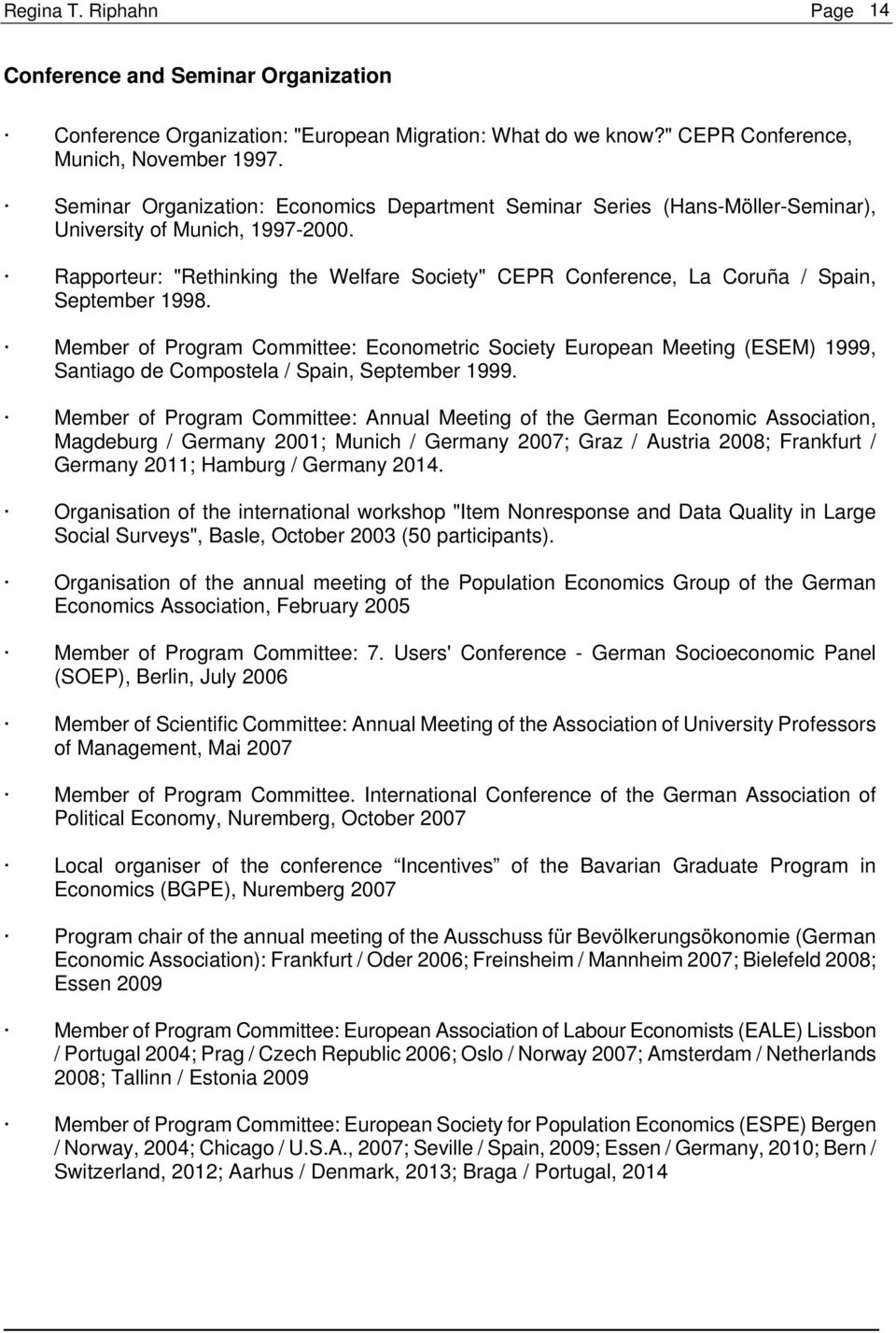 "Rapporteur: ""Rethinking the Welfare Society"" CEPR Conference, La Coruña / Spain, September 1998."