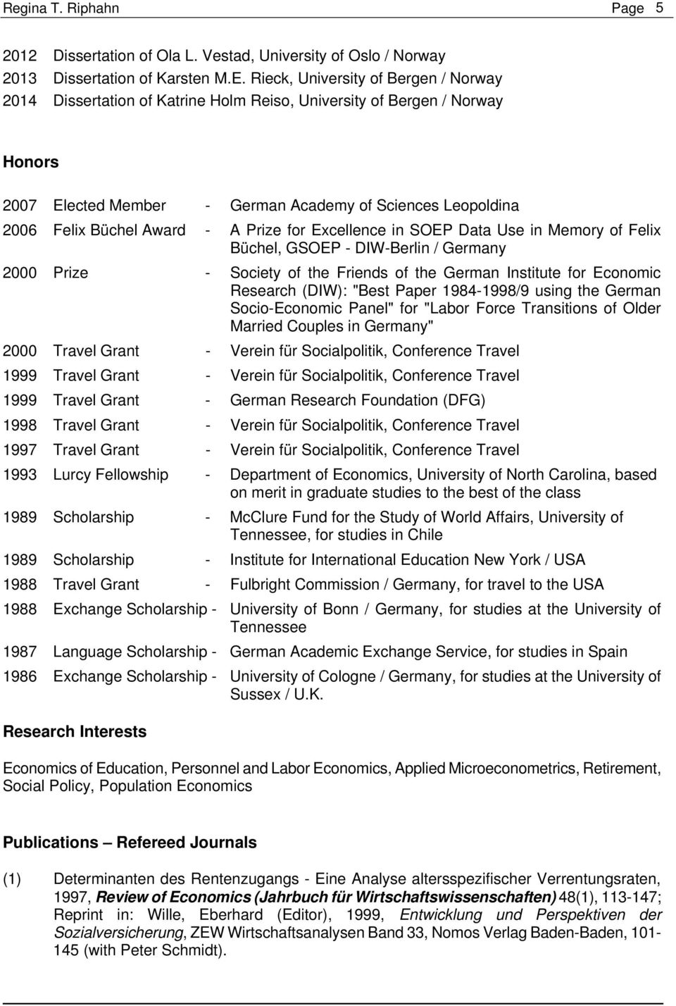 "- A Prize for Excellence in SOEP Data Use in Memory of Felix Büchel, GSOEP - DIW-Berlin / Germany 2000 Prize - Society of the Friends of the German Institute for Economic Research (DIW): ""Best Paper"