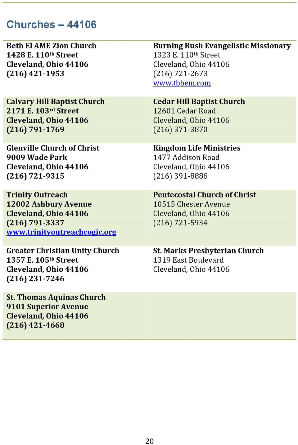 org Greater Christian Unity Church 1357 E. 105 th Street (216) 231-7246 Burning Bush Evangelistic Missionary 1323 E. 110 th Street (216) 721-2673 www.tbbem.