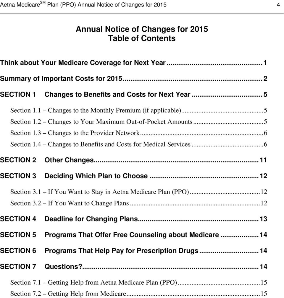 .. 5 Section 1.3 Changes to the Provider Network... 6 Section 1.4 Changes to Benefits and Costs for Medical Services... 6 SECTION 2 Other Changes... 11 SECTION 3 Deciding Which Plan to Choose.