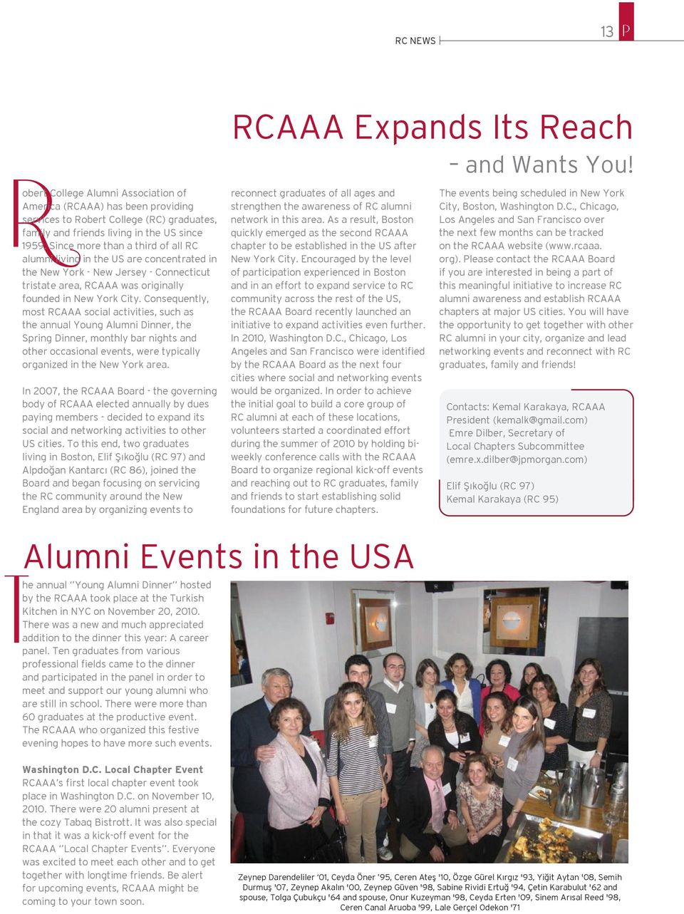 Consequently, most RCAAA social activities, such as the annual Young Alumni Dinner, the Spring Dinner, monthly bar nights and other occasional events, were typically organized in the New York area.