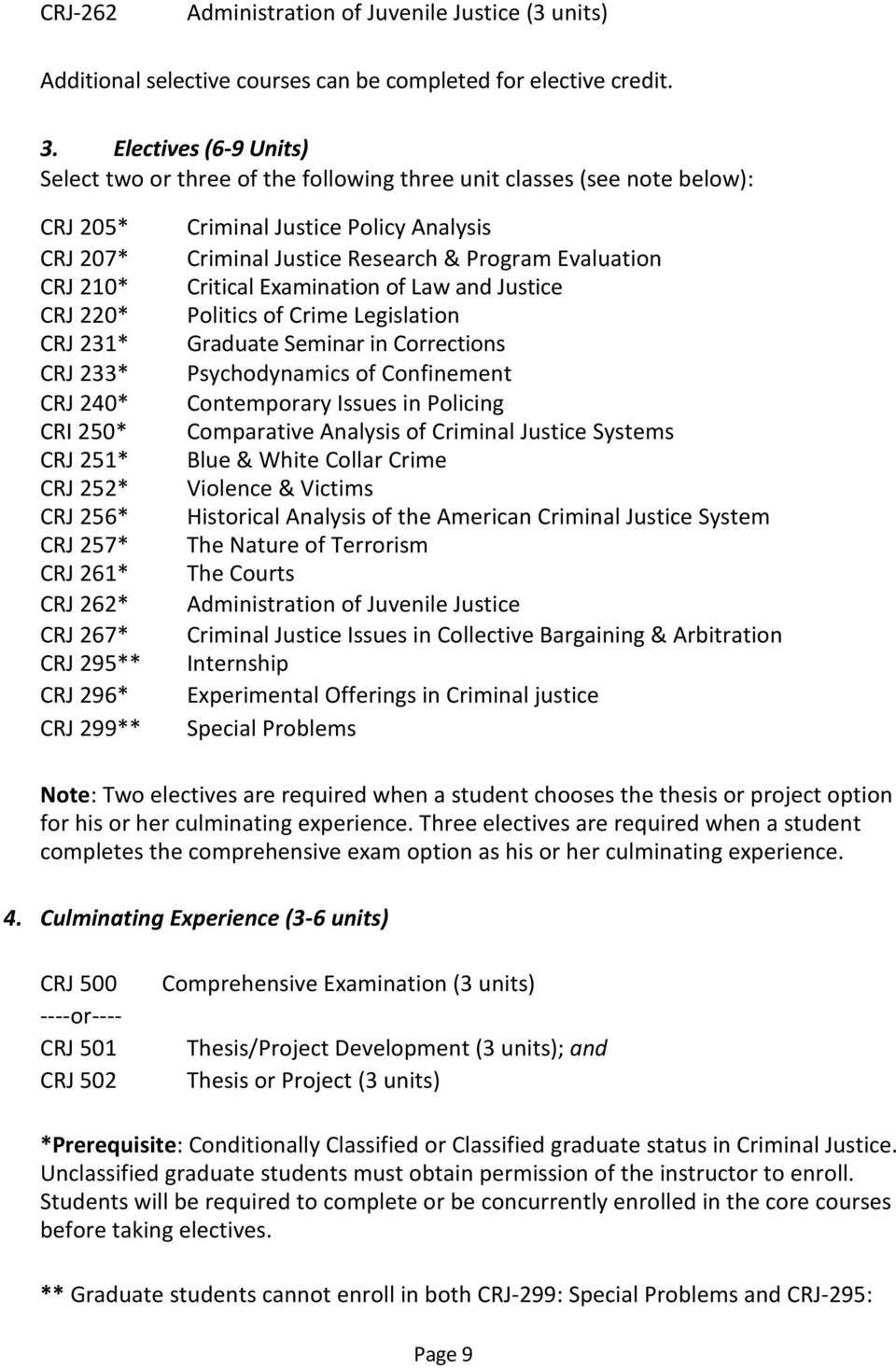 257* CRJ 261* CRJ 262* CRJ 267* CRJ 295** CRJ 296* CRJ 299** Criminal Justice Policy Analysis Criminal Justice Research & Program Evaluation Critical Examination of Law and Justice Politics of Crime