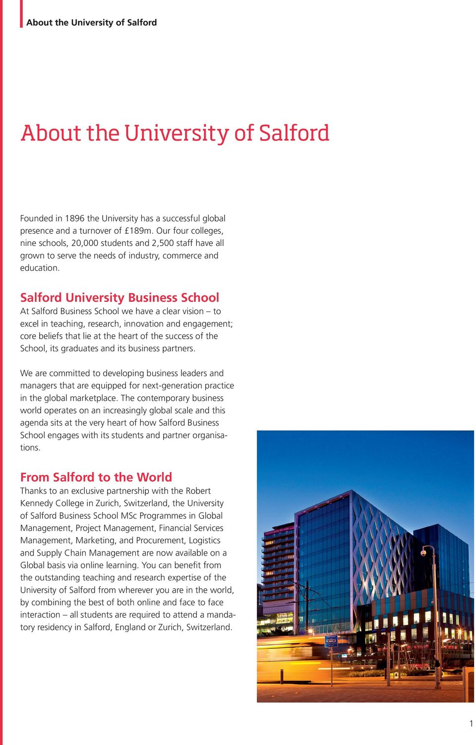 Salford University Business School At Salford Business School we have a clear vision to excel in teaching, research, innovation and engagement; core beliefs that lie at the heart of the success of