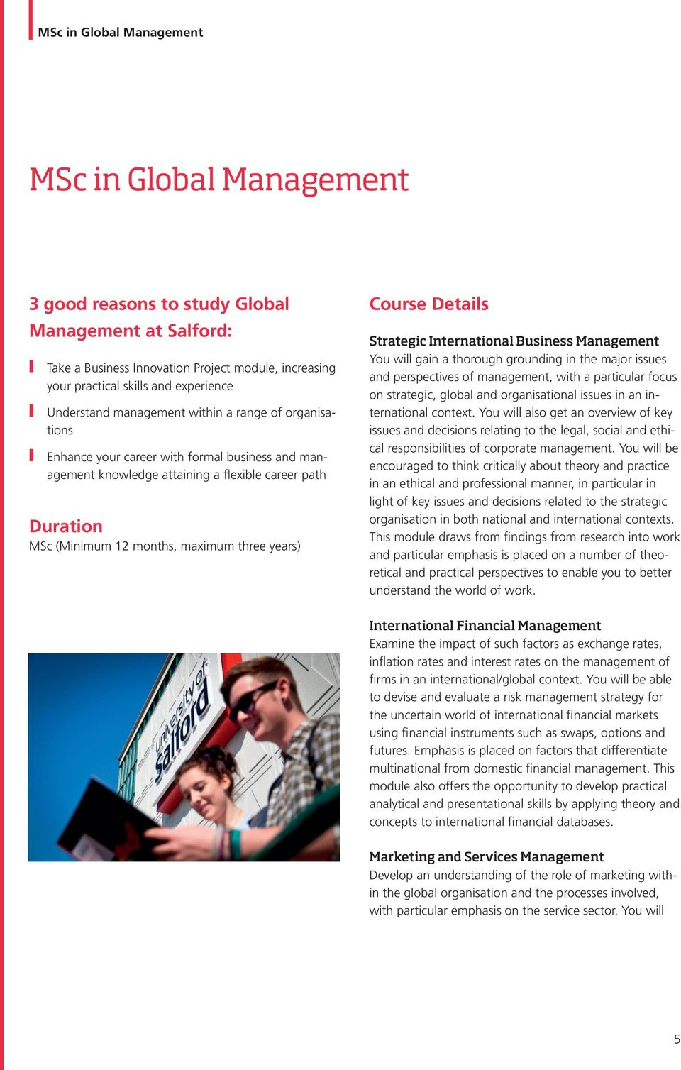 years) Course Details Strategic International Business Management You will gain a thorough grounding in the major issues and perspectives of management, with a particular focus on strategic, global