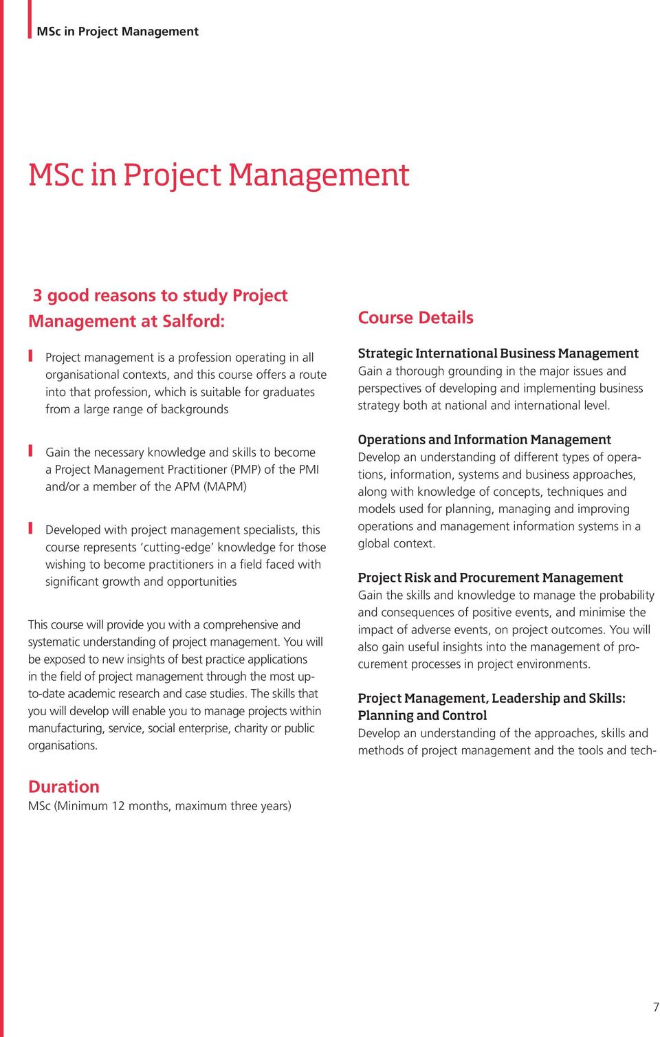 PMI and/or a member of the APM (MAPM) Developed with project management specialists, this course represents cutting-edge knowledge for those wishing to become practitioners in a field faced with