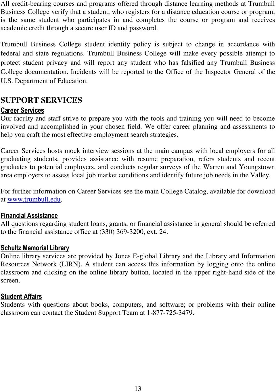 Trumbull Business College student identity policy is subject to change in accordance with federal and state regulations.