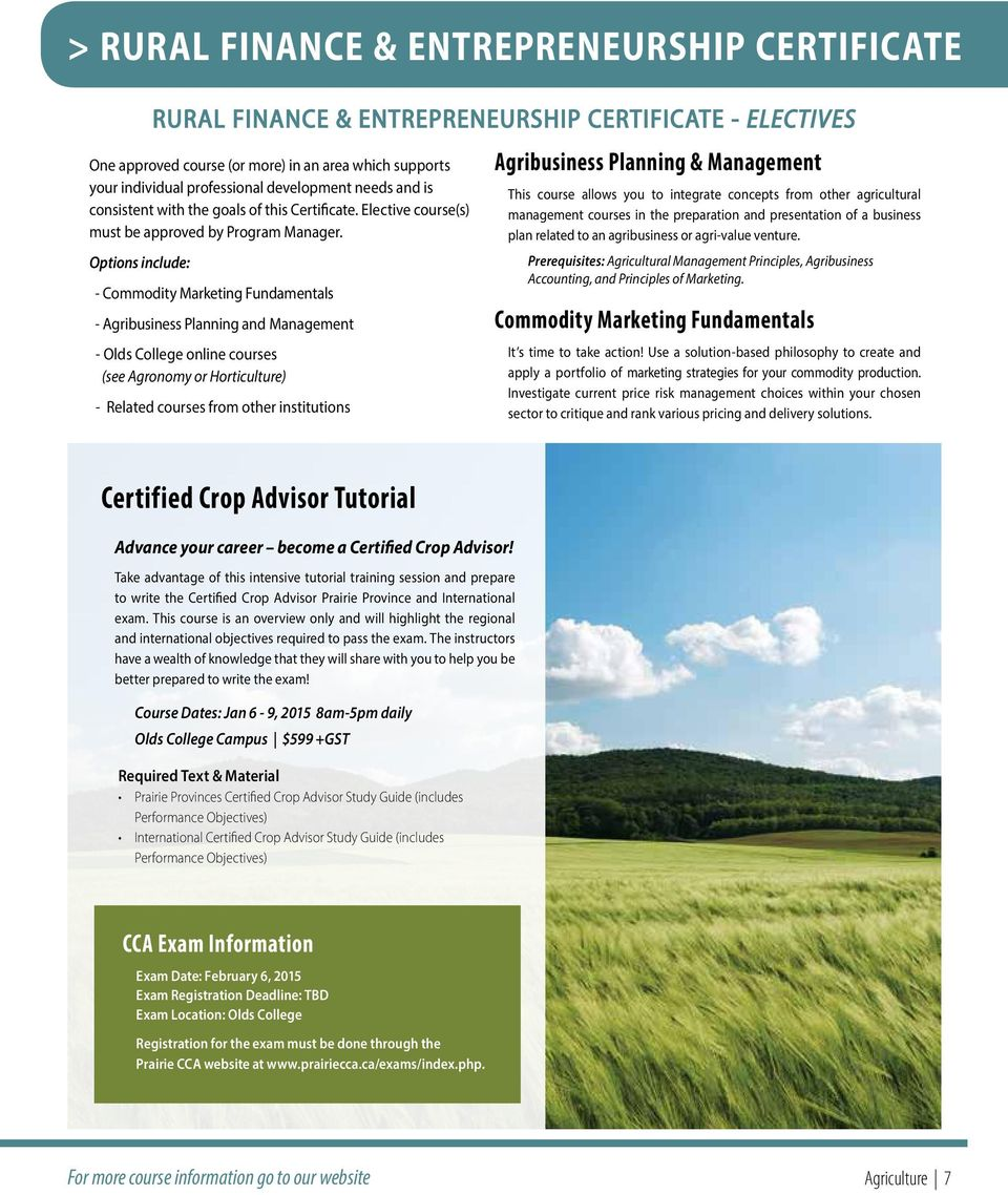 Options include: - Commodity Marketing Fundamentals - Agribusiness Planning and Management - Olds College online courses (see Agronomy or Horticulture) - Related courses from other institutions This