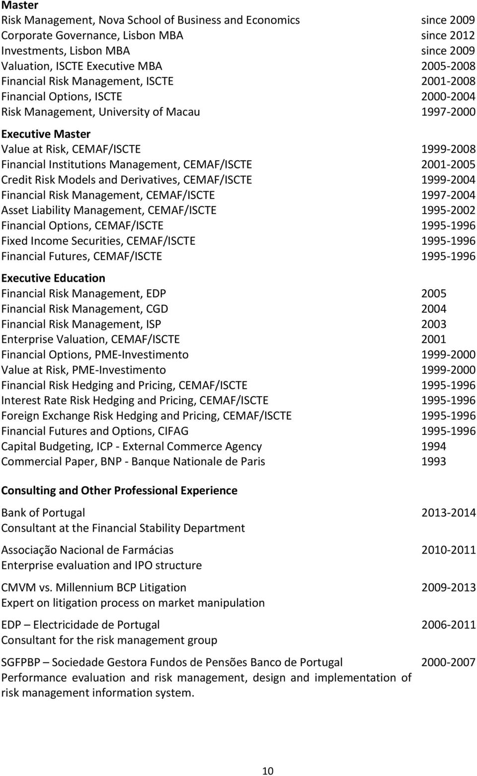 Institutions Management, CEMAF/ISCTE 2001 2005 Credit Risk Models and Derivatives, CEMAF/ISCTE 1999 2004 Financial Risk Management, CEMAF/ISCTE 1997 2004 Asset Liability Management, CEMAF/ISCTE 1995
