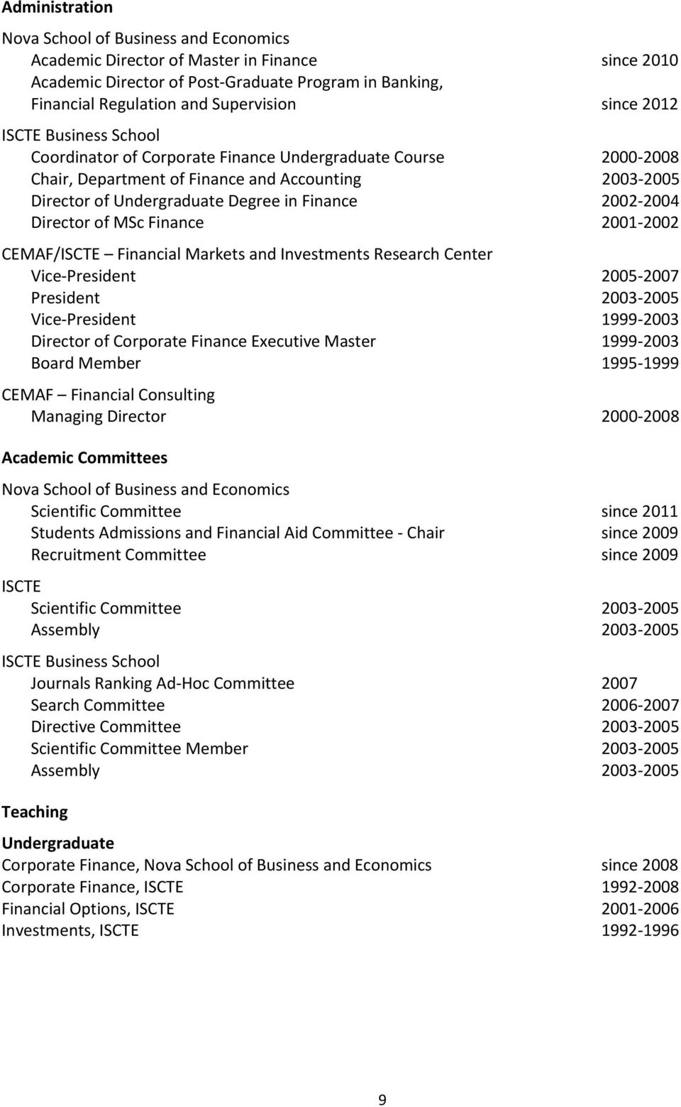 2004 Director of MSc Finance 2001 2002 CEMAF/ISCTE Financial Markets and Investments Research Center Vice President 2005 2007 President 2003 2005 Vice President 1999 2003 Director of Corporate