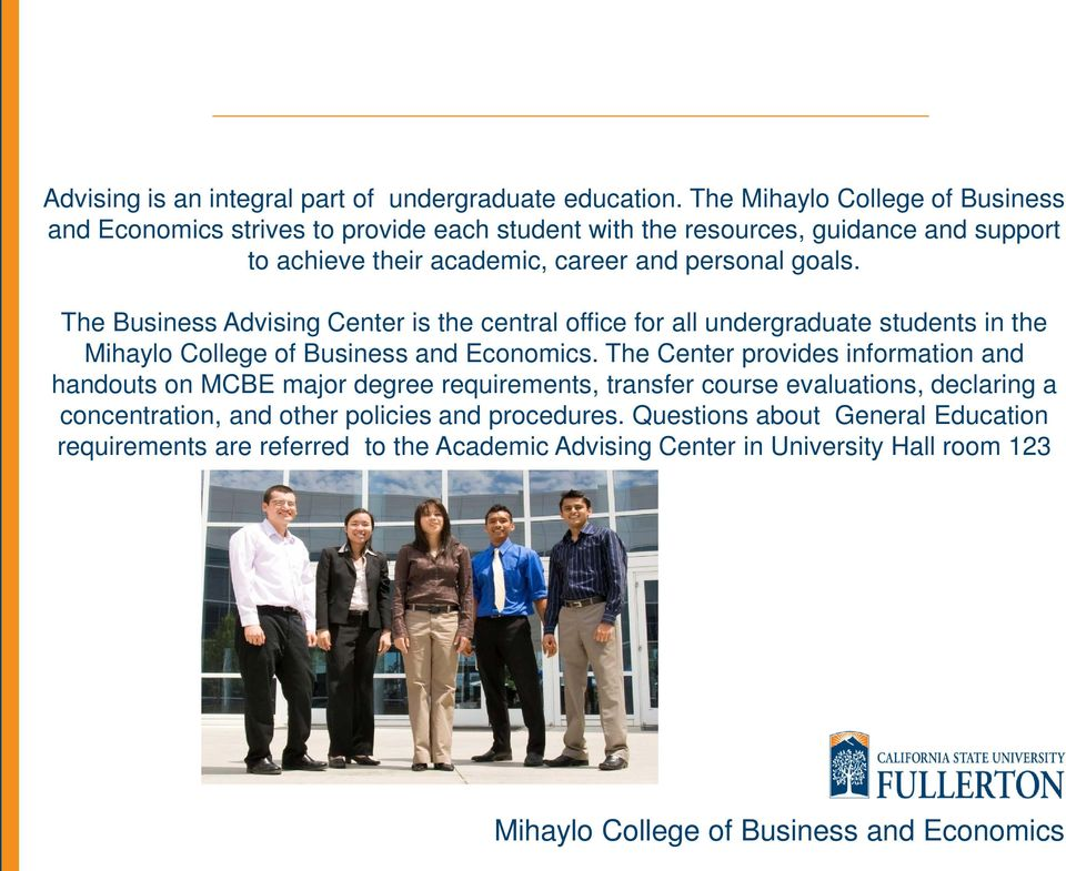 and personal goals. The Business Advising Center is the central office for all undergraduate students in the.