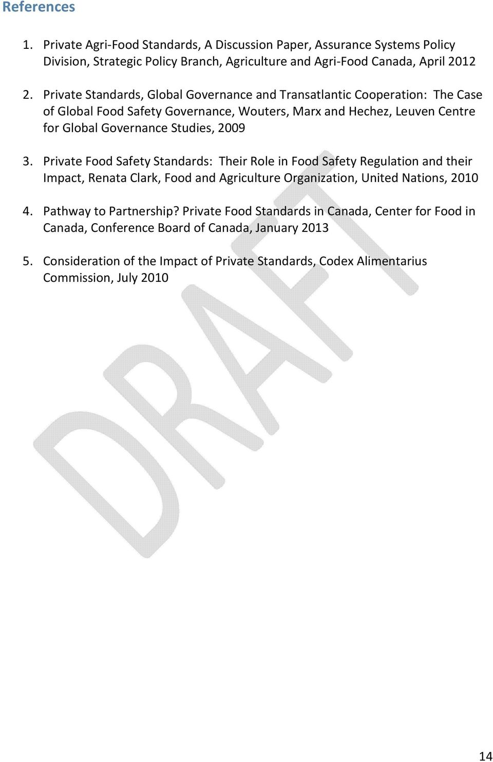 2009 3. Private Food Safety Standards: Their Role in Food Safety Regulation and their Impact, Renata Clark, Food and Agriculture Organization, United Nations, 2010 4.
