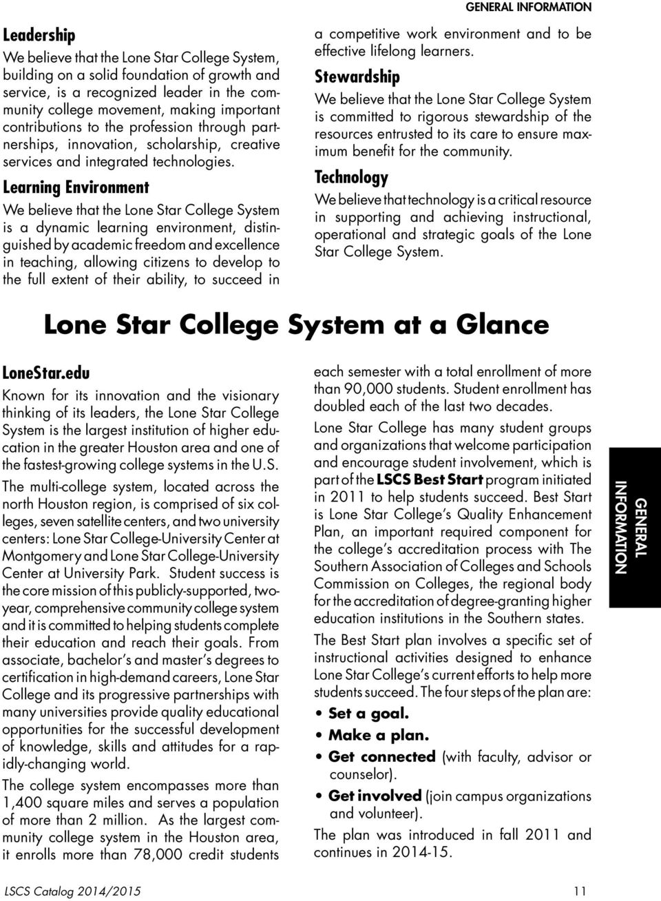 Learning Environment We believe that the Lone Star College System is a dynamic learning environment, distinguished by academic freedom and excellence in teaching, allowing citizens to develop to the